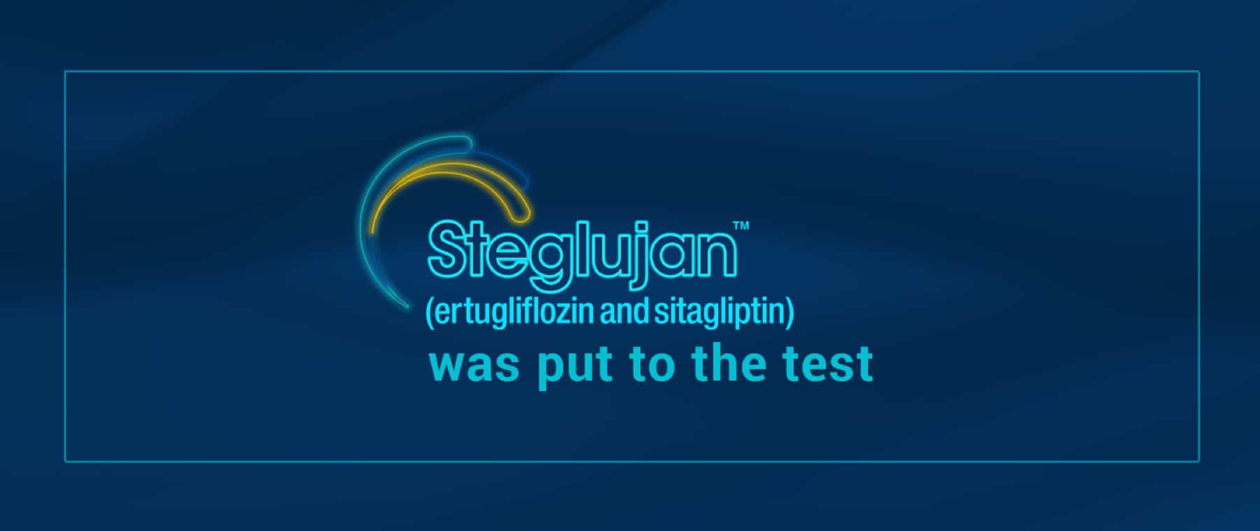 View Results From a 26-week Trial of STEGLUJAN™ (ertugliflozin and sitagliptin)